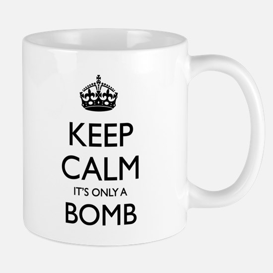 Keep Calm, It's only a Bomb Mug