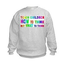 Teach Children How To Think Sweatshirt