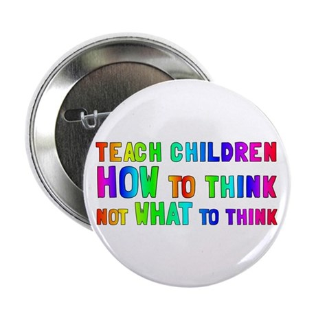 "Teach Children How To Think 2.25"" Button (10"