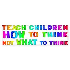 Teach Children How To Think Bumper Bumper Sticker