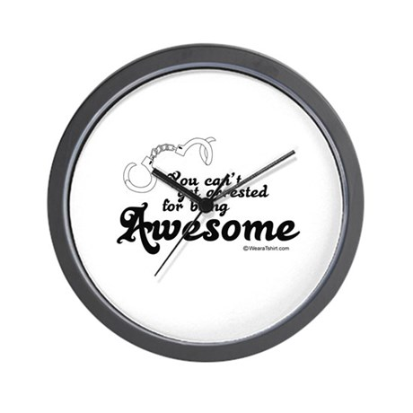 You can't get arrested for being awesome - Wall C