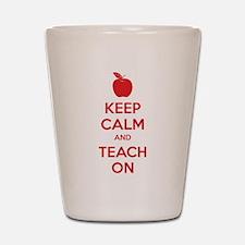 Keep calm and teach on Shot Glass