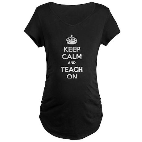 Keep calm and teach on Maternity Dark T-Shirt