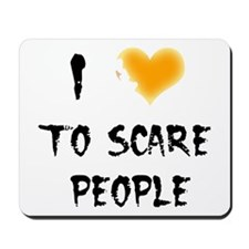 I Love To Scare People Mousepad