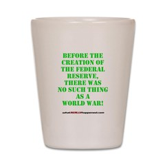 The Federal Reserve and World War Shot Glass