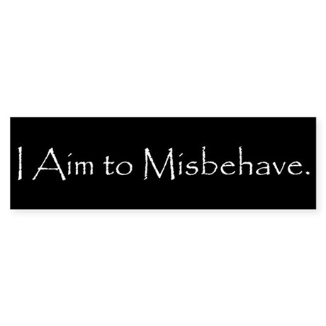 I Aim to Misbehave.