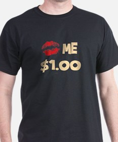 Kiss Me $1! Black T-Shirt