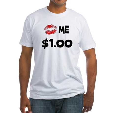 Kiss Me $1! Fitted T-Shirt