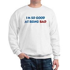 Good at being Bad Sweatshirt