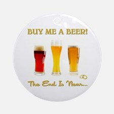 BUY ME A BEER... Ornament (Round)