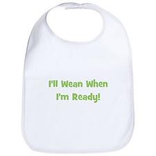 I'll Wean When I'm Ready Bib