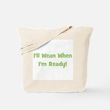I'll Wean When I'm Ready Tote Bag