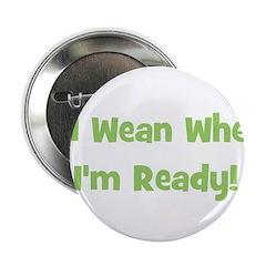 I'll Wean When I'm Ready Button