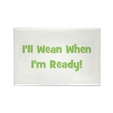I'll Wean When I'm Ready Rectangle Magnet