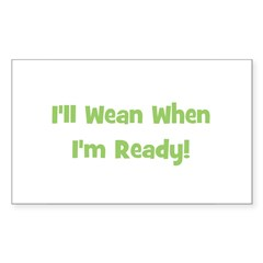 I'll Wean When I'm Ready Rectangle Decal