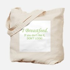 I Breastfeed (dont look) Tote Bag