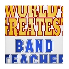 World's Greatest Band Teacher Tile Coaster