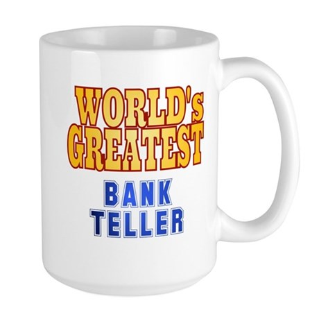 World's Greatest Bank Teller Large Mug