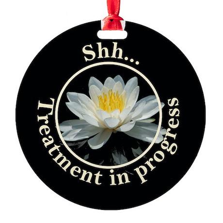Shh...Treatment In Progress Round Ornament