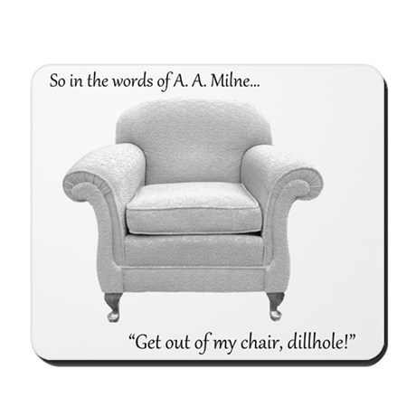 Get out of my chair, dillhole! Mousepad