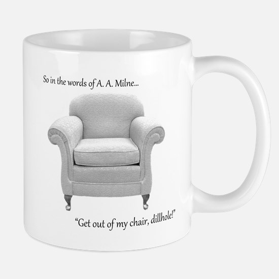 Get out of my chair, dillhole! Mug