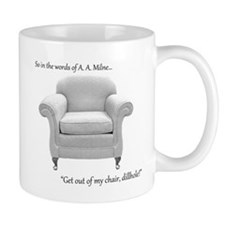Get out of my chair, dillhole! Small Mug