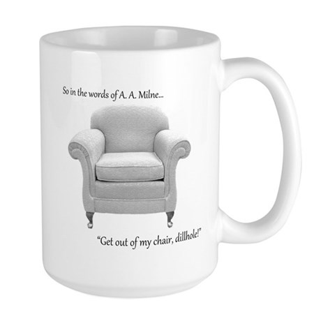 Get out of my chair, dillhole! Large Mug