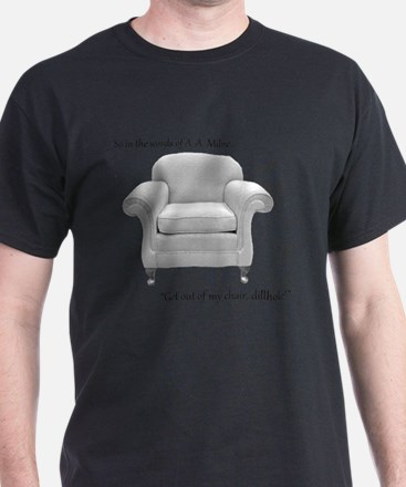 Get out of my chair, dillhole! T-Shirt