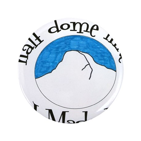 """Half Dome Hike I Made It! 3.5"""" Button"""