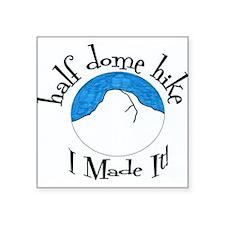 "Half Dome Hike I Made It! Square Sticker 3"" x 3"""