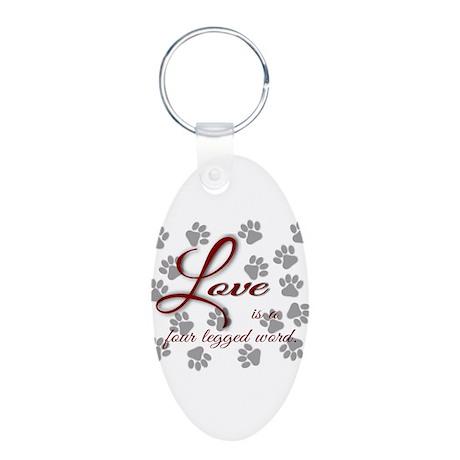 Love is a four legged word. Aluminum Oval Keychain