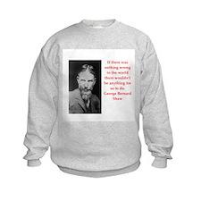 george bernard shaw quote Sweatshirt