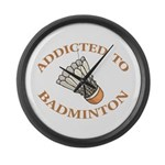Addicted To Badminton Large Wall Clock