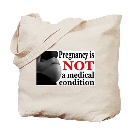 Pregnancy is NOT a Medical Condition Tote Bag