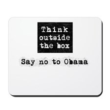 Think outside the box say no to Obama Mousepad