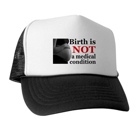 Birth is NOT a Medical Condition Trucker Hat