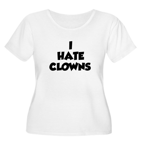 I Hate Clowns Women's Plus Size Scoop Neck T-Shirt