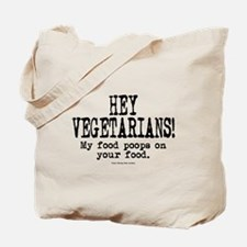 Hey Vegetarians! My Food Poops On Your Food. Tote