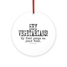 Hey Vegetarians! My Food Poops On Your Food. Ornam
