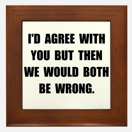 Both Be Wrong Framed Tile
