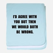 Both Be Wrong baby blanket