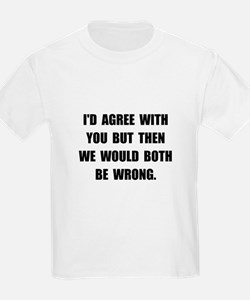 Both Be Wrong T-Shirt