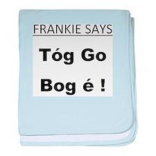 frankie says... Tóg go bog é baby blanket