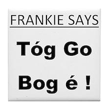 frankie says... Tóg go bog é Tile Coaster