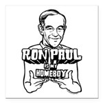 Ron Paul Is My Homeboy Square Car Magnet 3