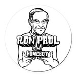Ron Paul Is My Homeboy Round Car Magnet