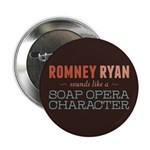 "Romney Ryan Soap Opera 2.25"" Button"