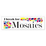 I Break for Mosaics Bumper Sticker