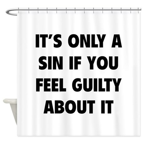 If You Feel Guilty About It Shower Curtain