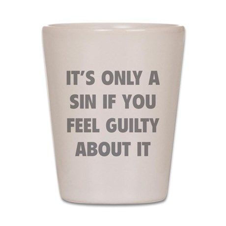 If You Feel Guilty About It Shot Glass